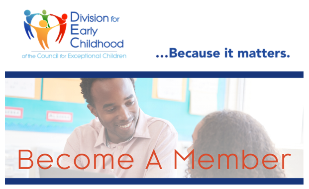Division for Early Childhood of the Council for Exceptional Children, ...Because it Matters. Become A Member.